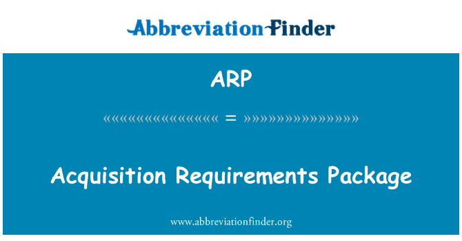 ARP: Acquisition Requirements Package