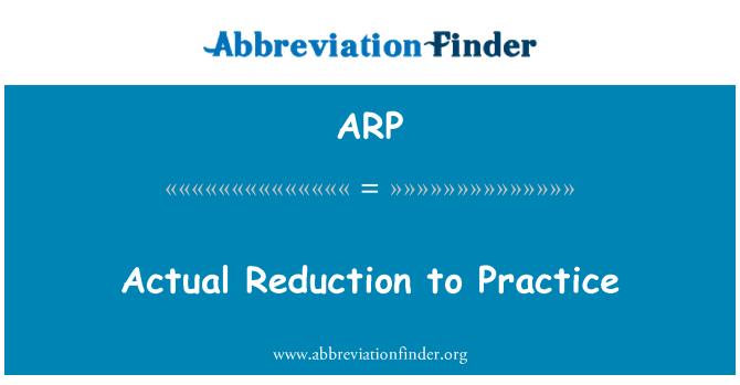 ARP: Actual Reduction to Practice