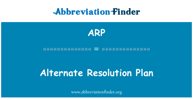 ARP: Alternate Resolution Plan