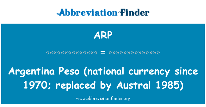 ARP: Argentina   Peso (national currency since 1970; replaced by Austral 1985)