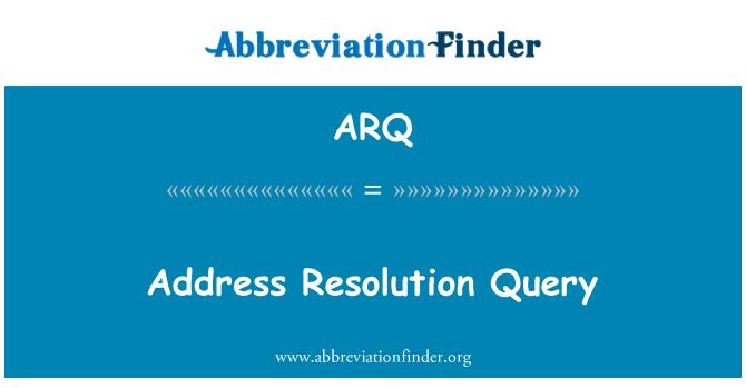 ARQ: Address Resolution Query