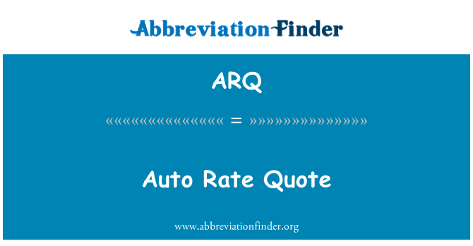 ARQ: Auto Rate Quote