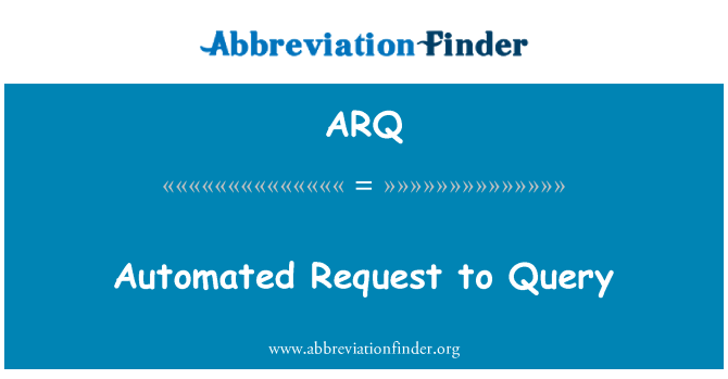 ARQ: Automated Request to Query