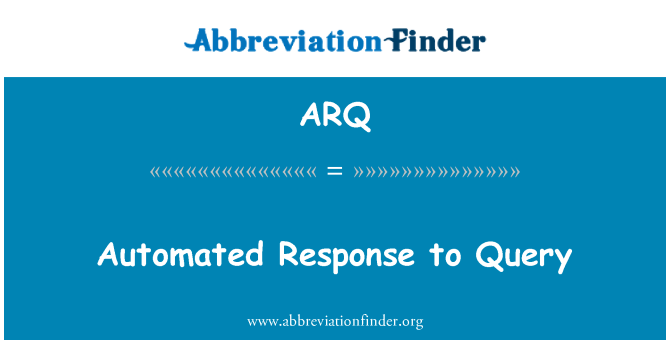 ARQ: Automated Response to Query