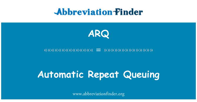 ARQ: Automatic Repeat Queuing