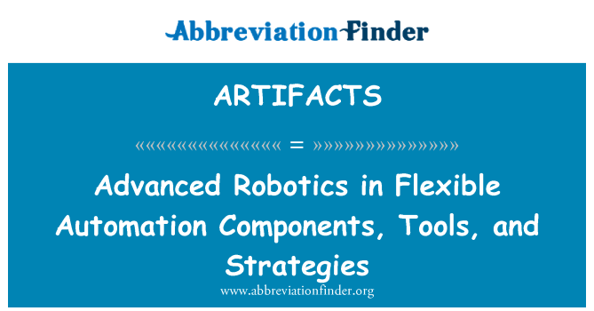 ARTIFACTS: Advanced Robotics in Flexible Automation Components, Tools, and Strategies