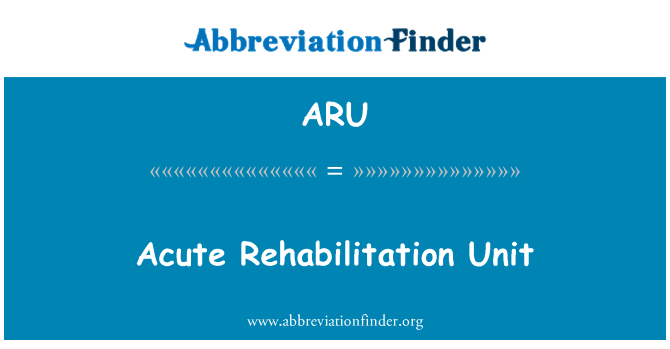 ARU: Acute Rehabilitation Unit