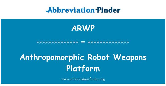 ARWP: Anthropomorphic Robot Weapons Platform