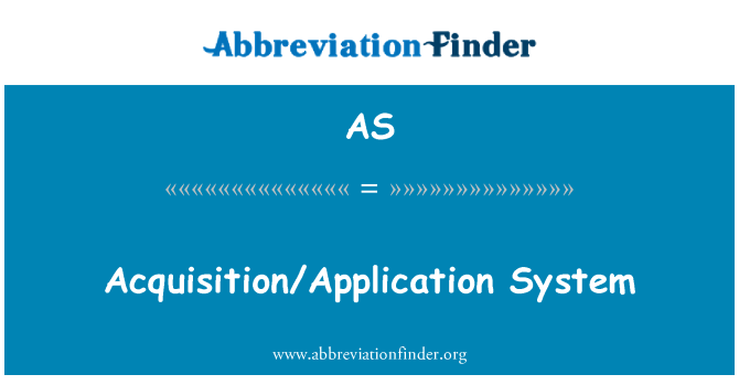 AS: Acquisition/Application System