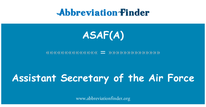 ASAF(A): Assistant Secretary of the Air Force