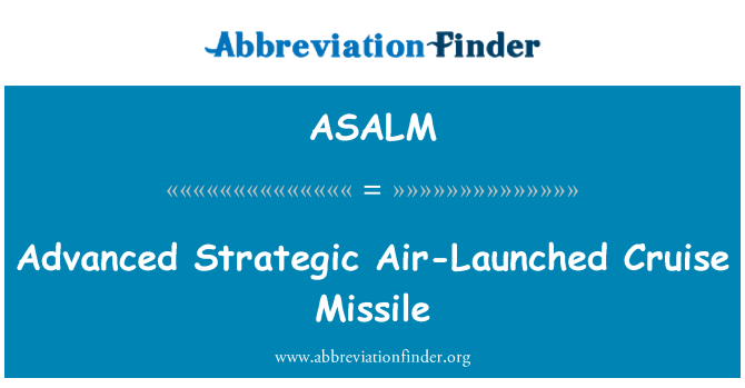 ASALM: Advanced Strategic Air-Launched Cruise Missile