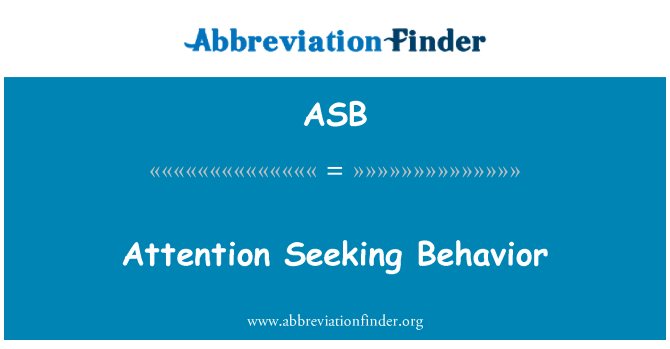 ASB: Attention Seeking Behavior