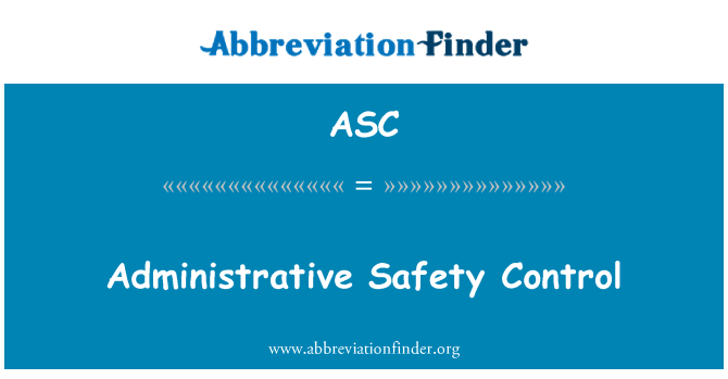 ASC: Administrative Safety Control