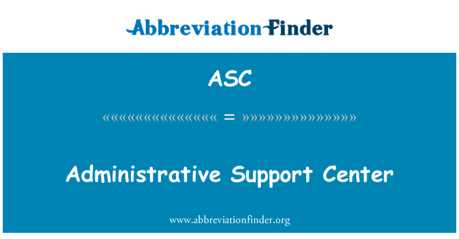 ASC: Administrative Support Center