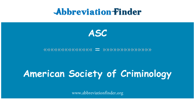 ASC: American Society of Criminology