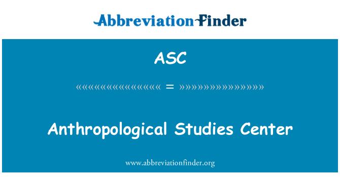 ASC: Anthropological Studies Center