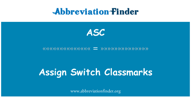 ASC: Assign Switch Classmarks