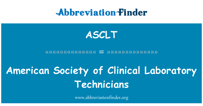 ASCLT: American Society of Clinical Laboratory Technicians