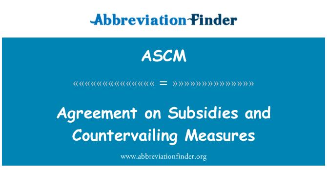 ASCM: Übereinkommen über Subventionen und Ausgleichsmaßnahmen