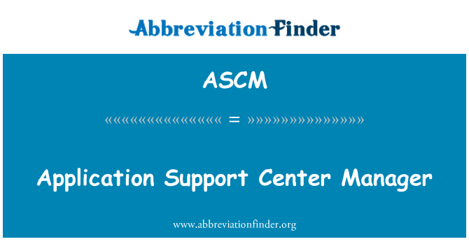 ASCM: Application Support Center Manager