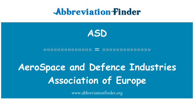 ASD: AeroSpace and Defence Industries Association of Europe