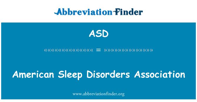 ASD: American Sleep Disorders Association