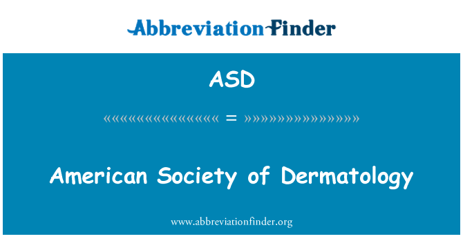 ASD: American Society of Dermatology