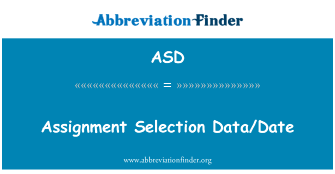 ASD: Assignment Selection Data/Date