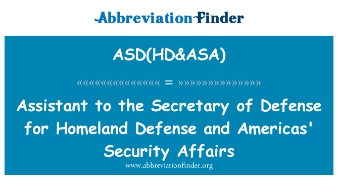 ASD(HD&ASA): Assistant to the Secretary of Defense for Homeland Defense and Americas' Security Affairs