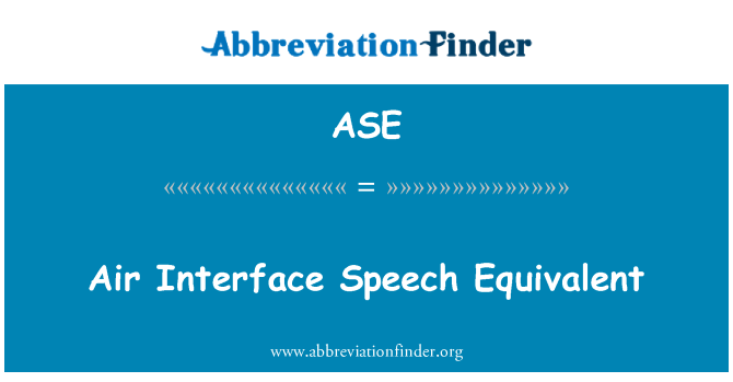 ASE: Air Interface Speech Equivalent