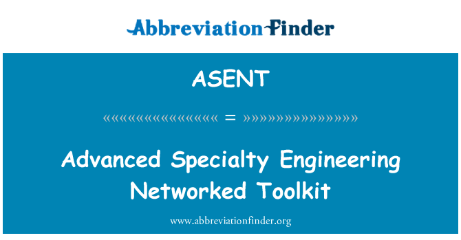 ASENT: Advanced Specialty Engineering Networked Toolkit