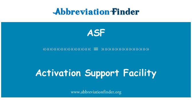 ASF: Activation Support Facility