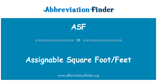 ASF: Assignable Square Foot/Feet