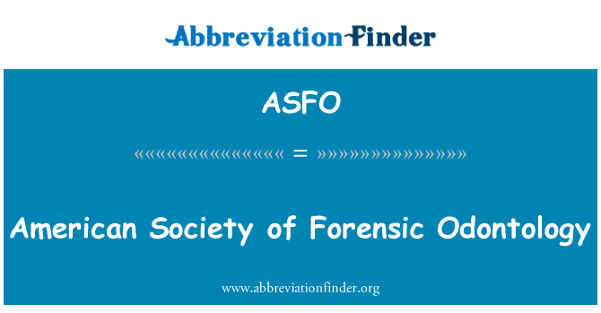 ASFO: American Society of Forensic Odontology