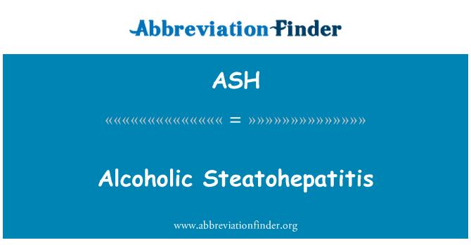 ASH: Alcoholic Steatohepatitis