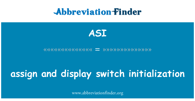 ASI: assign and display switch initialization