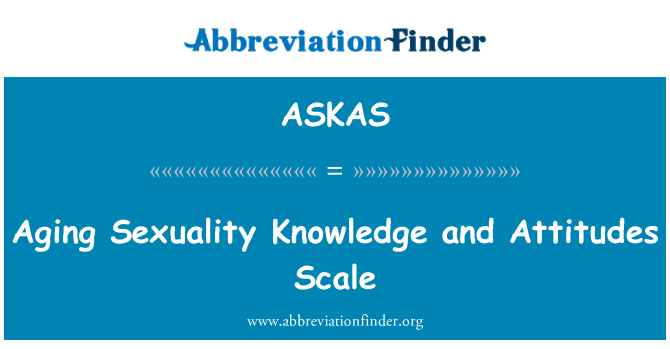 ASKAS: Aging Sexuality Knowledge and Attitudes Scale