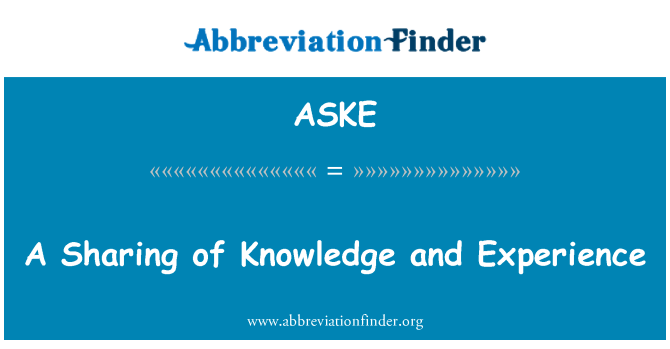 ASKE: A Sharing of Knowledge and Experience