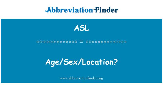 ASL: Age/Sex/Location?