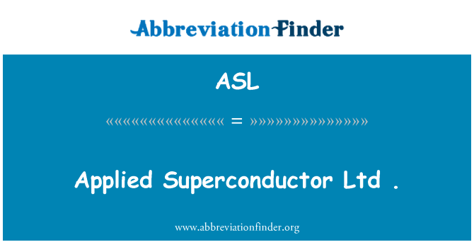 ASL: Applied Superconductor Ltd .