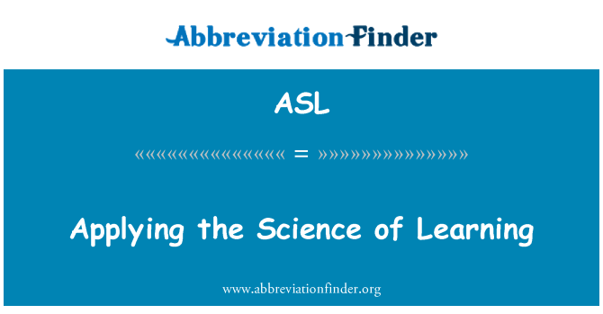 ASL: Applying the Science of Learning