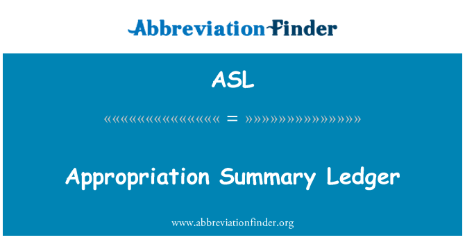 ASL: Appropriation Summary Ledger