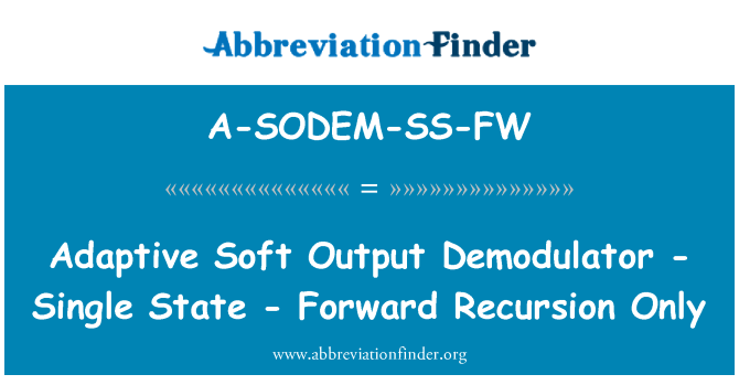 A-SODEM-SS-FW: Adaptive Soft Output Demodulator - Single State - Forward Recursion Only
