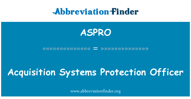 ASPRO: Acquisition Systems Protection Officer