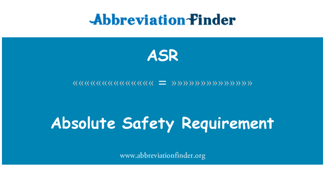 ASR: Absolute Safety Requirement