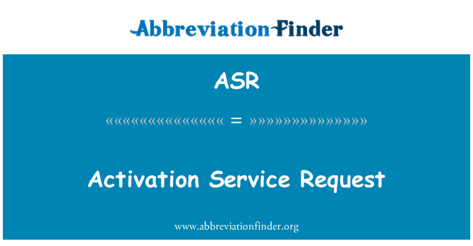 ASR: Activation Service Request