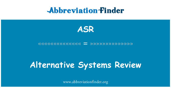 ASR: Alternative Systems Review