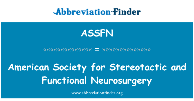 ASSFN: American Society for Stereotactic and Functional Neurosurgery
