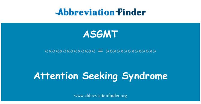 ASGMT: Sindrom mencari perhatian
