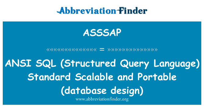 ASSSAP: ANSI   SQL (Structured Query Language)  Standard Scalable and Portable (database design)